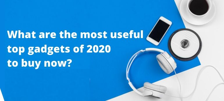 Latest gadgets with advanced technologies to buy in 2020