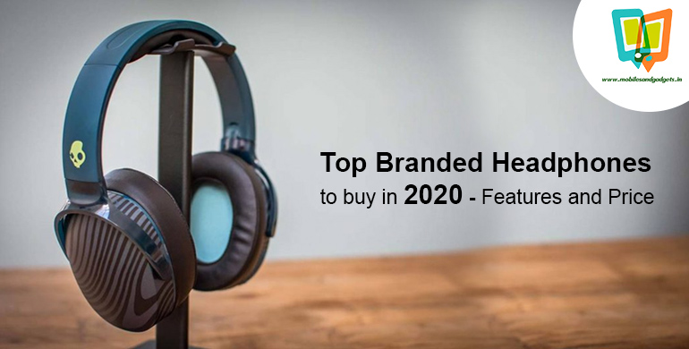 Top Branded Headphones to buy in 2020 - Features and Price , Review