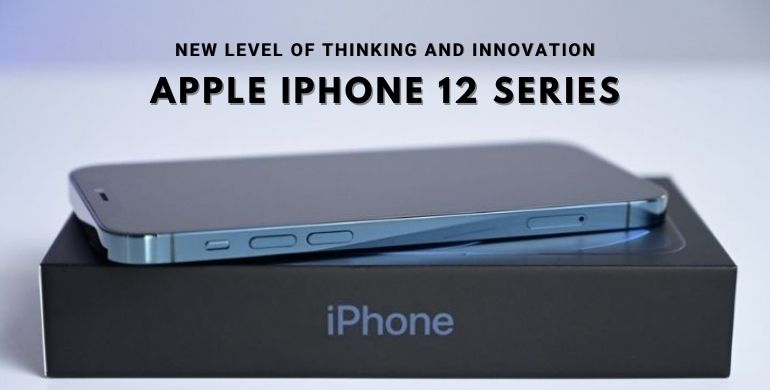 Apple iPhone 12 Series New level of Thinking and Innovation