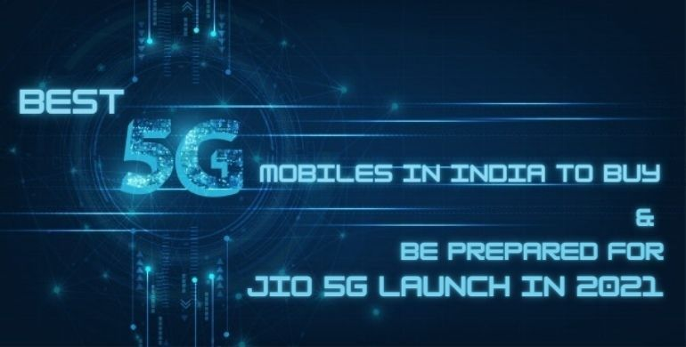 Best 5G Mobiles in India to buy and be Prepared for Jio 5G launch in 2021